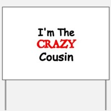 Im the CRAZY Cousin 2 Yard Sign
