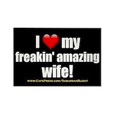 """I Love My Freakin' Amazing Wife!"" Rectangle Magne"