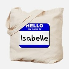 hello my name is isabelle Tote Bag