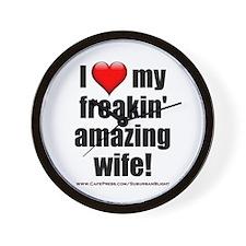 """I Love My Freakin' Amazing Wife!"" Wall Clock"