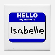 hello my name is isabelle  Tile Coaster