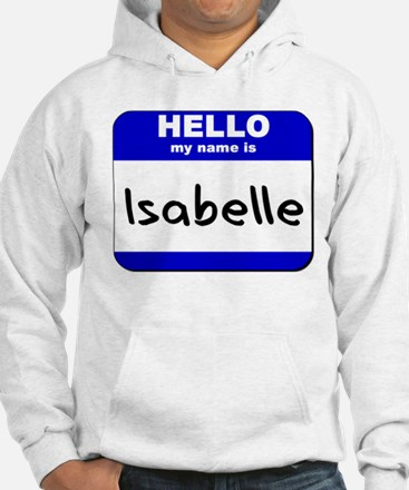 hello my name is isabelle Jumper Hoody