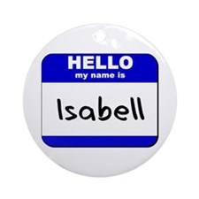 hello my name is isabell  Ornament (Round)