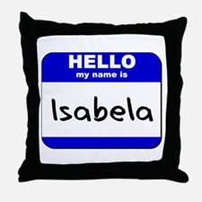 hello my name is isabela  Throw Pillow