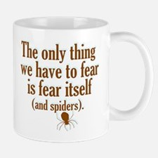 The Only Thing We Have to Fear... Mug