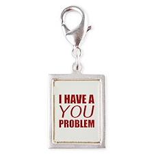 I Have A You Problem Silver Portrait Charm