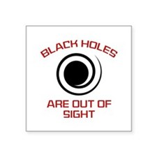 "Black Holes Are Out Of Sight Square Sticker 3"" x 3"