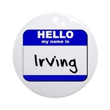 hello my name is irving  Ornament (Round)