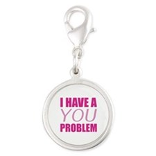 I Have A You Problem Silver Round Charm