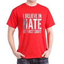 I Believe In Hate At First Sight T-Shirt