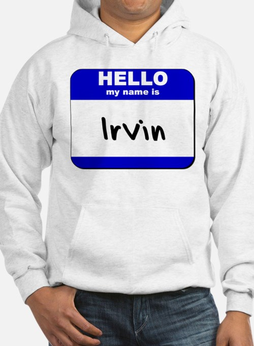 hello my name is irvin Hoodie