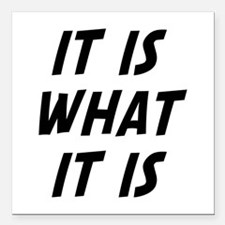 "It Is What It Is Square Car Magnet 3"" x 3"""