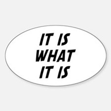 It Is What It Is Decal
