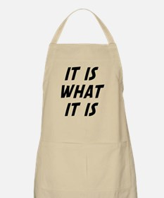 It Is What It Is Apron