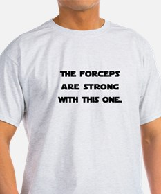 Forceps are Strong T-Shirt