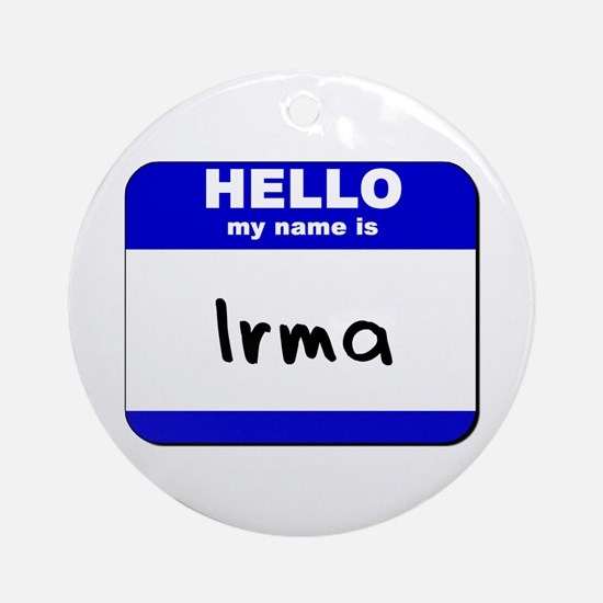 hello my name is irma  Ornament (Round)