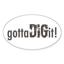 Gotta Dig IT! Decal
