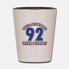 Act 92 years old Shot Glass