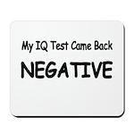 My IQ Test Came Back NEGATIVE Mousepad
