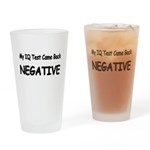 My IQ Test Came Back NEGATIVE Drinking Glass