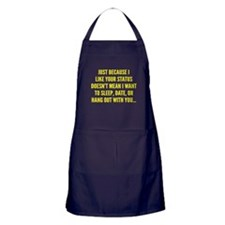 Just Because I Liked Your Status Apron (dark)