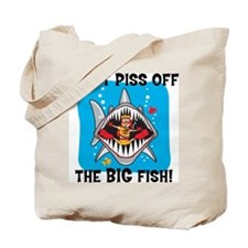 Don't Piss Off The Big Fish Tote Bag