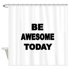 BE AWESOME TODAY 2 Shower Curtain