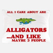 All I care about are Alligators Pillow Case