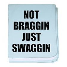 Not Braggin Just Swaggin baby blanket