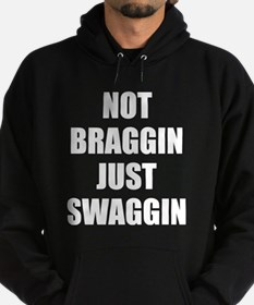 Not Braggin Just Swaggin Hoody