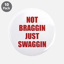 "Not Braggin Just Swaggin 3.5"" Button (10 pack)"