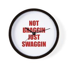 Not Braggin Just Swaggin Wall Clock
