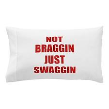 Not Braggin Just Swaggin Pillow Case