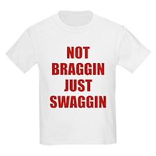Not Braggin Just Swaggin T-Shirt