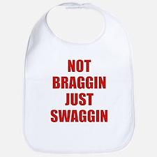 Not Braggin Just Swaggin Bib