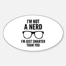 I'm Not A Nerd. I'm Just Smarter Than You. Decal