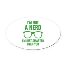 I'm Not A Nerd. I'm Just Smarter Than You. Oval Ca