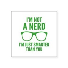 I'm Not A Nerd. I'm Just Smarter Than You. Square