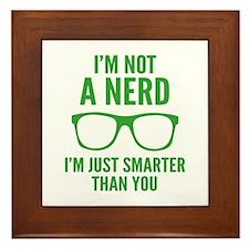 I'm Not A Nerd. I'm Just Smarter Than You. Framed