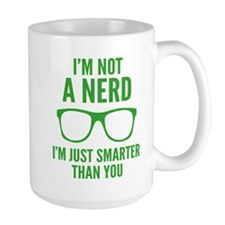 I'm Not A Nerd. I'm Just Smarter Than You. Mug