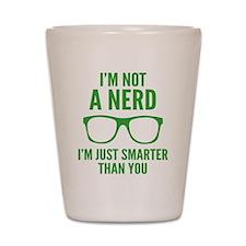 I'm Not A Nerd. I'm Just Smarter Than You. Shot Gl