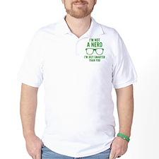 I'm Not A Nerd. I'm Just Smarter Than You. T-Shirt