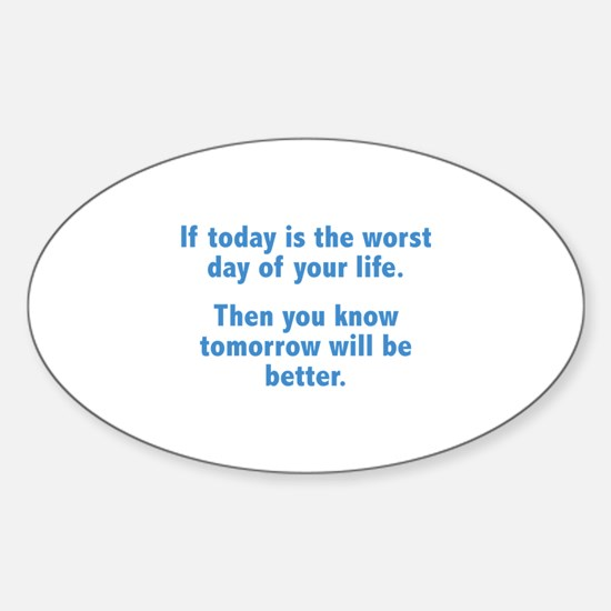 If Today Is The Worst Day Of Your Life Decal