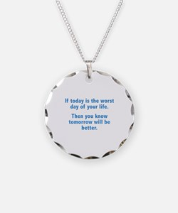 If Today Is The Worst Day Of Your Life Necklace