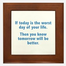 If Today Is The Worst Day Of Your Life Framed Tile