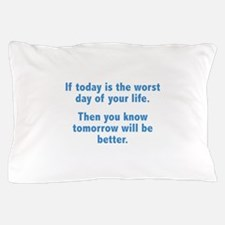 If Today Is The Worst Day Of Your Life Pillow Case