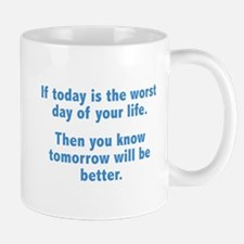 If Today Is The Worst Day Of Your Life Mug