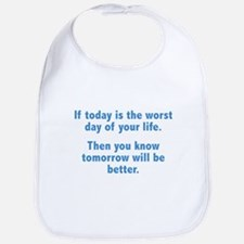 If Today Is The Worst Day Of Your Life Bib