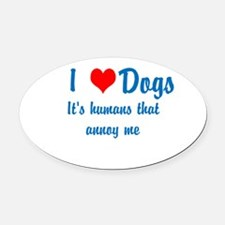 Humans annoy me Oval Car Magnet