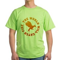 The World Will Catch Fire Green T-Shirt
